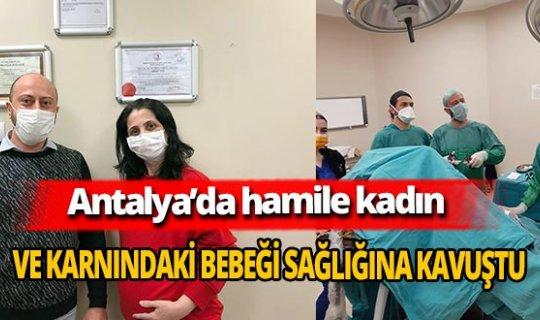 Antalya'da 31 haftalık hamile Hatice Yavuz sağlığına kavuştu