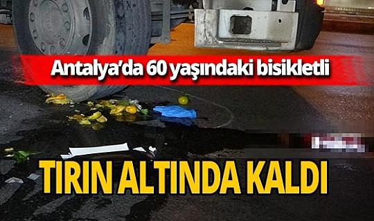 Antalya'da 60 yaşındaki Sedat Şafak tırın altında kaldı
