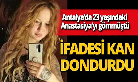 Antalya'da Anastasiya Yazerskaya'yı öldürdüğü iddiasıyla yargılanan Ahmet Oğuz Özgür'ün ifadesi kan dondurdu