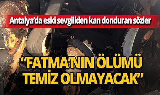 """Antalya'da eski sevgilinin tehdidi kan dondurdu: """"Fatma'nın ölümü temiz olmayacak"""""""