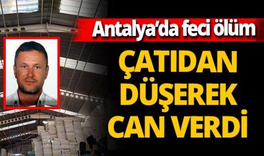 Antalya'da feci ölüm! Tamir için çıktığı çatıdan düşen işçi öldü