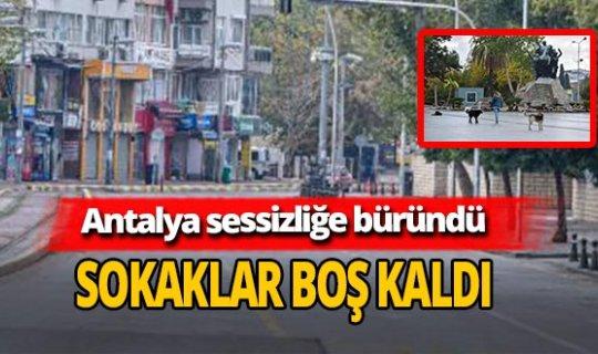 Antalya'da koronavirüs sessizliği! Cadde ve sokaklar boş kaldı