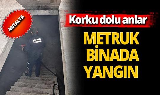 Antalya'da metruk binadaki yangın korkuttu