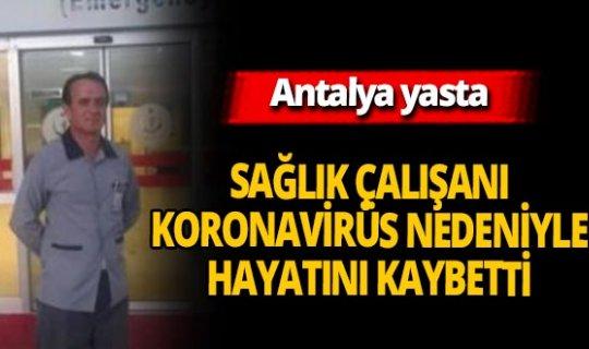 Antalya'da sağlık çalışanı Mehmet Kızıltaç koronavirüs nedeniyle hayatını kaybetti