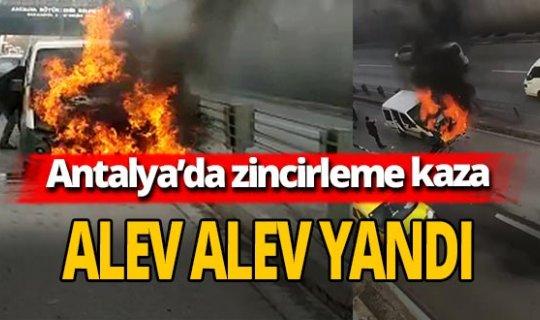Antalya'da zincirleme kaza! Polis aracı alev alev yandı