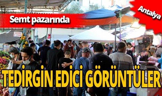 Antalya'daki semt pazarlarında koronavirüs önlemleri ihlal ediliyor!