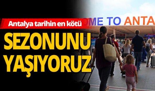 Antalya haber: Tarihin en kötü turizm sezonunu yaşıyor