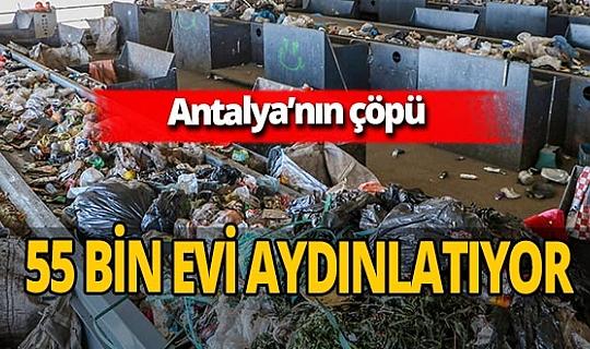 Antalya'nın çöpüyle her ay 55 bin evin elektrik ihtiyacı karşılanıyor