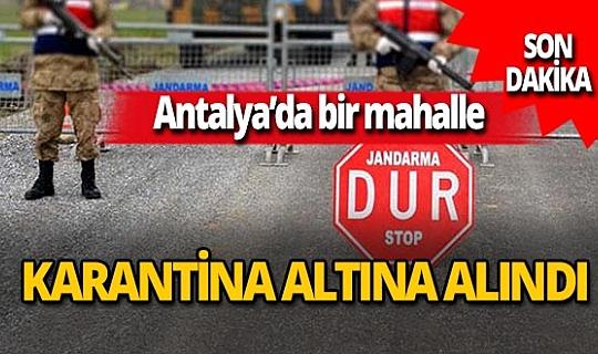 Antalya son dakika...Finike'de Yuvalı Mahallesi karantina altına alındı!