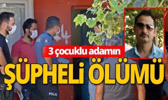 Antalya'da 34 yaşındaki adamın şüpheli ölümü