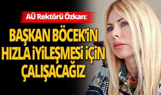 AÜ Rektörü Özlenen Özkan'dan Başkan Böcek ile ilgili açıklama