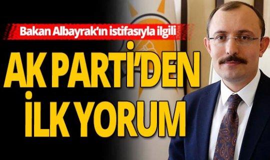 Bakan Albayrak'ın istifasıyla ilgili  partiden ilk yorum