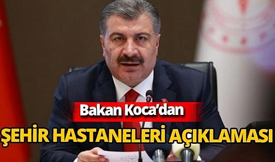Bakan Fahrettin Koca açıkladı:  'Şehir Hastaneleri'ni 2023 yılından önce açacağız'