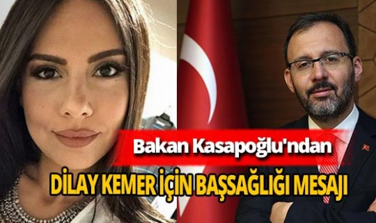 Bakan Mehmet Muharrem Kasapoğlu'ndan Dilay Kemer için başsağlığı mesajı