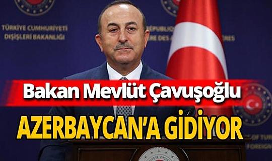 Bakan Mevlüt Çavuşoğlu Azerbaycan'a gidiyor