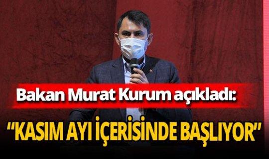 """Bakan Murat Kurum: """"İnşaatlar Kasım ayında başlıyor"""""""