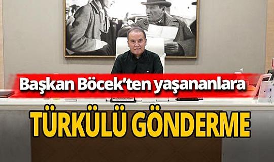 Başkan Muhittin Böcek'ten yaşananlara türkülü gönderme