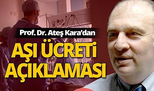Bilim Kurulu Üyesi Prof. Dr. Ateş Kara'dan aşı ücretiyle ilgili flaş açıklama!