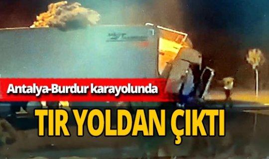 Burdur'da tır yoldan çıktı