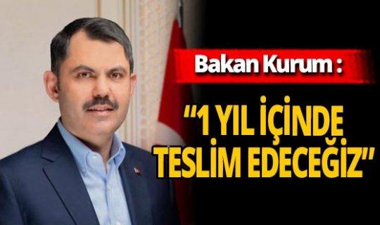 """Çevre ve Şehircilik Bakanı Murat Kurum: """"1 yıl içinde konutları teslim edeceğiz"""""""
