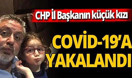 CHP'li İl Başkanı'nın küçük kızı koronavirüse yakalandı