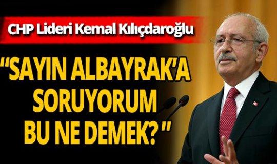 CHP lideri Kemal Kılıçdaroğlu'ndan Berat Albayrak açıklaması