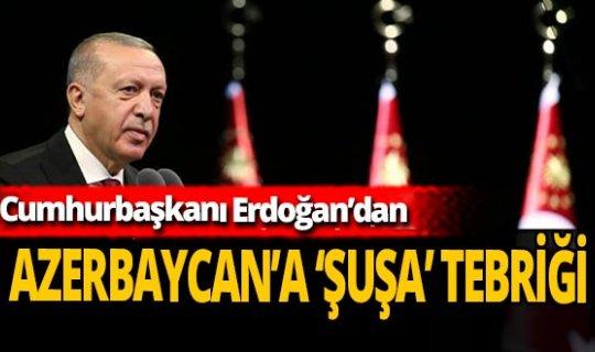 Cumhurbaşkanı Erdoğan'dan Azerbaycan'a 'Şuşa' tebriği