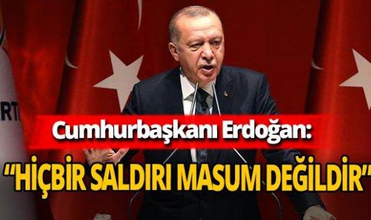 """Cumhurbaşkanı Erdoğan, """" Hiçbir saldırı masum değildir"""""""
