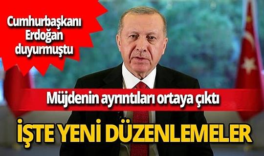 Cumhurbaşkanı Recep Tayyip Erdoğan 'Kabine Toplantısı'nda ele alacağız' demişti, o müjdenin ayrıntıları ortaya çıktı