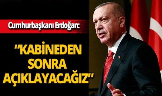 """Cumhurbaşkanı Recep Tayyip Erdoğan: """"Sınırlamaları peyderpey kaldırmaya başlayacağız"""""""