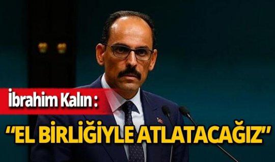"""Cumhurbaşkanlığı Sözcüsü İbrahim Kalın: """"Bu badireyi el birliğiyle atlatacağız"""""""