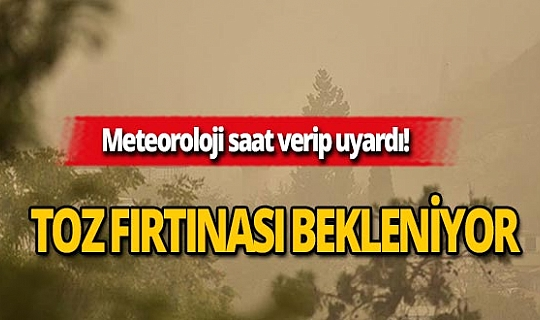 Dikkat! Meteoroloji'den toz fırtınası uyarısı