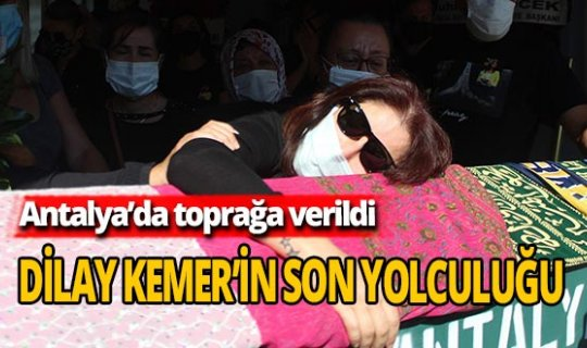 Dilay Kemer Antalya'da son yolculuğuna uğurlandı