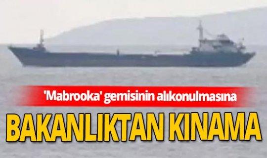 Dışişleri Bakanlığı, 'Mabrooka' gemisinin alıkonulmasını kınadı