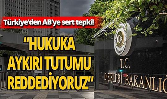 """Dışişleri'nden AB Zirvesi açıklaması: """"Yanlı ve hukuka aykırı tutumu reddediyoruz"""""""