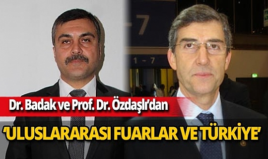 Dr. Sadık Badak ile Prof. Dr. Kürşat Özdaşlı'nın hazırladığı 'Uluslararası Fuarlar ve Türkiye' kitabı yeni bir fuar modeli sunuyor