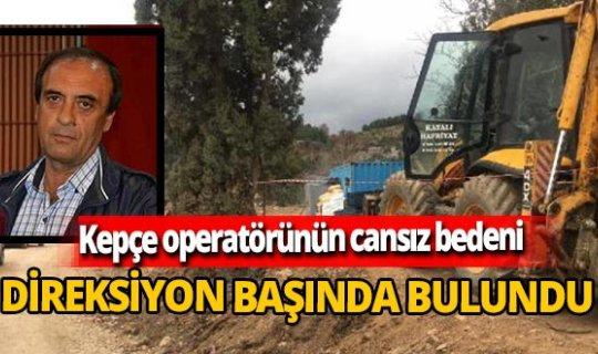 Emet'te kepçe operatörü Ali Kayalı direksiyon başında ölü bulundu