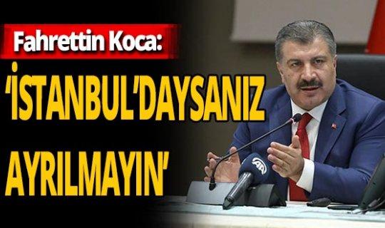 Fahrettin Koca'dan flaş uyarı: 'İstanbul'daysanız ayrılmayın'