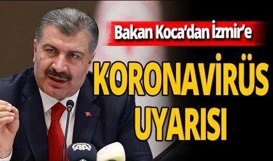 Fahrettin Koca'dan İzmir için koronavirüs uyarısı!