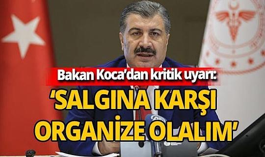 Fahrettin Koca uyardı: 'Salgına karşı organize olalım'