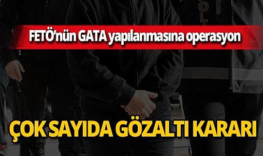 FETÖ'nün GATA yapılanmasına operasyon!
