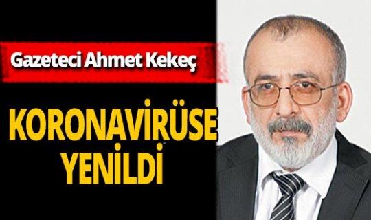 Son dakika...Gazeteci Ahmet Kekeç hayatını kaybetti