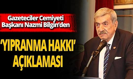 """Gazeteciler Cemiyeti Başkanı Nazmi Bilgin'den """"Yıpranma hakkı"""" açıklaması"""