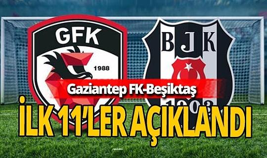 Gaziantep FK - Beşiktaş maçının ilk 11'leri açıklandı!