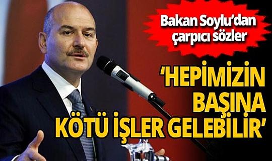 İçişleri Bakanı Süleyman Soylu: 'Öyle işlerle karşılaşıyoruz ki, 'ben ne diyeceğim diyorum'