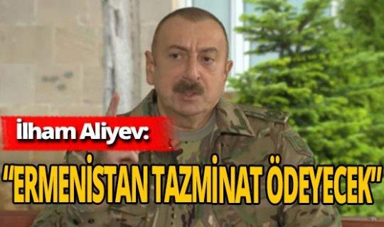 """İlham Aliyev: """"Ermenistan tazminat ödeyecek"""""""