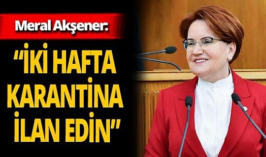 "İYİ Parti lideri Meral Akşener: ""İki hafta karantina ilan edin"""