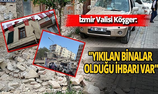 """İzmir Valisi Köşger: """"Yıkılan binalar olduğu ihbarı var"""""""
