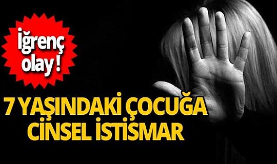 Kayseri'de iğrenç olay! 7 yaşındaki çocuğa cinsel istismarda bulundu