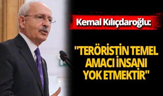 """Kemal Kılıçdaroğlu: """"Teröristin temel amacı insanı yok etmektir"""""""